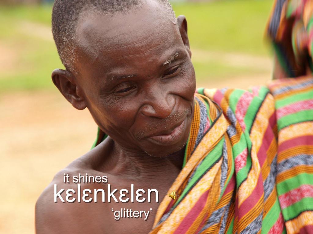 kɛlɛnkɛlɛn it shines 'glittery'