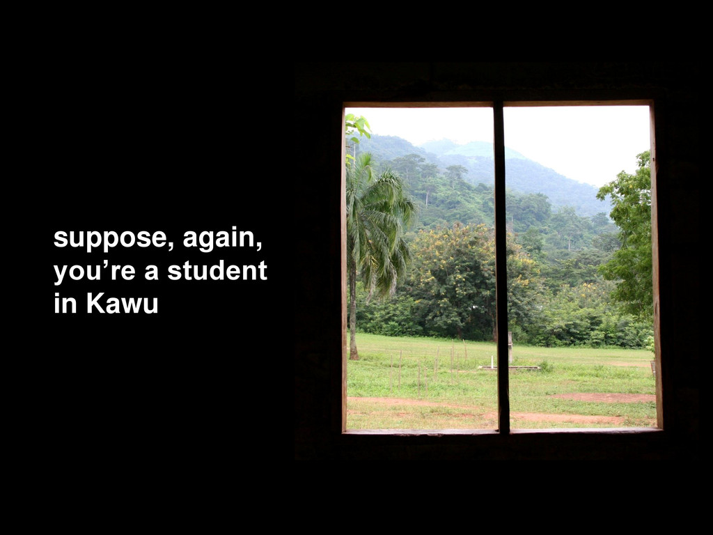 """suppose, again, you""""re a student in Kawu"""