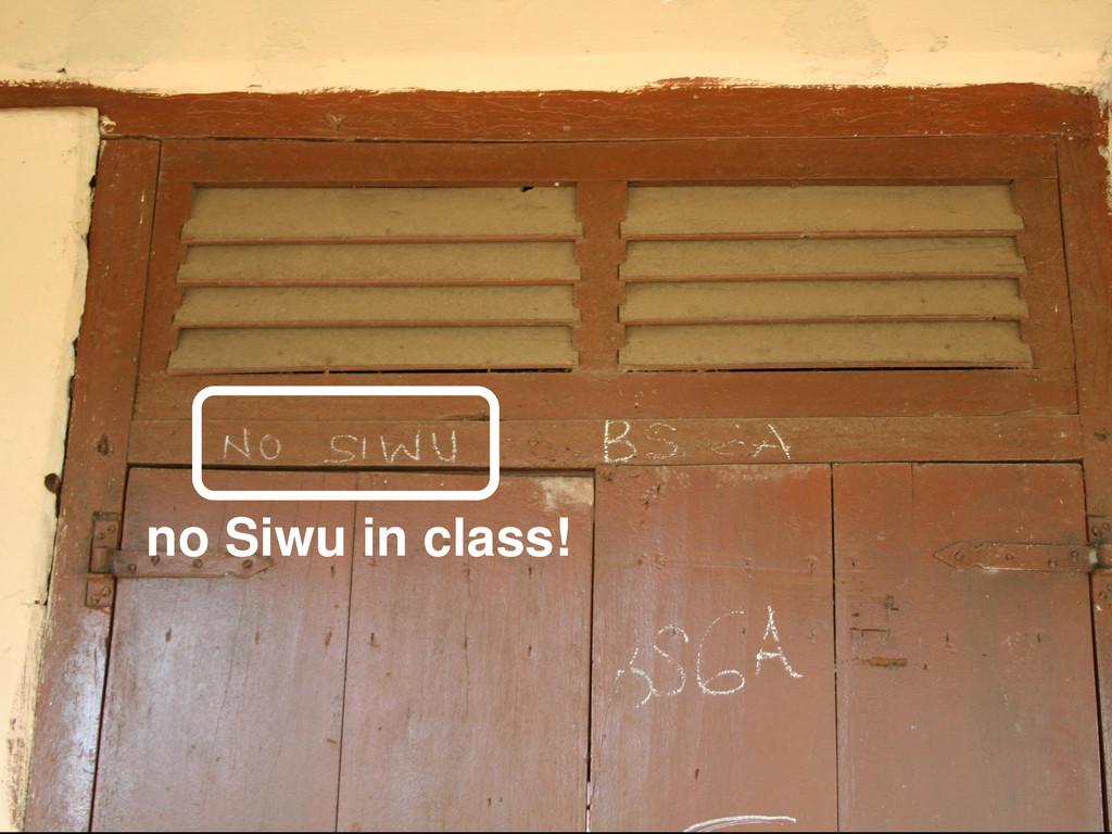no Siwu in class!