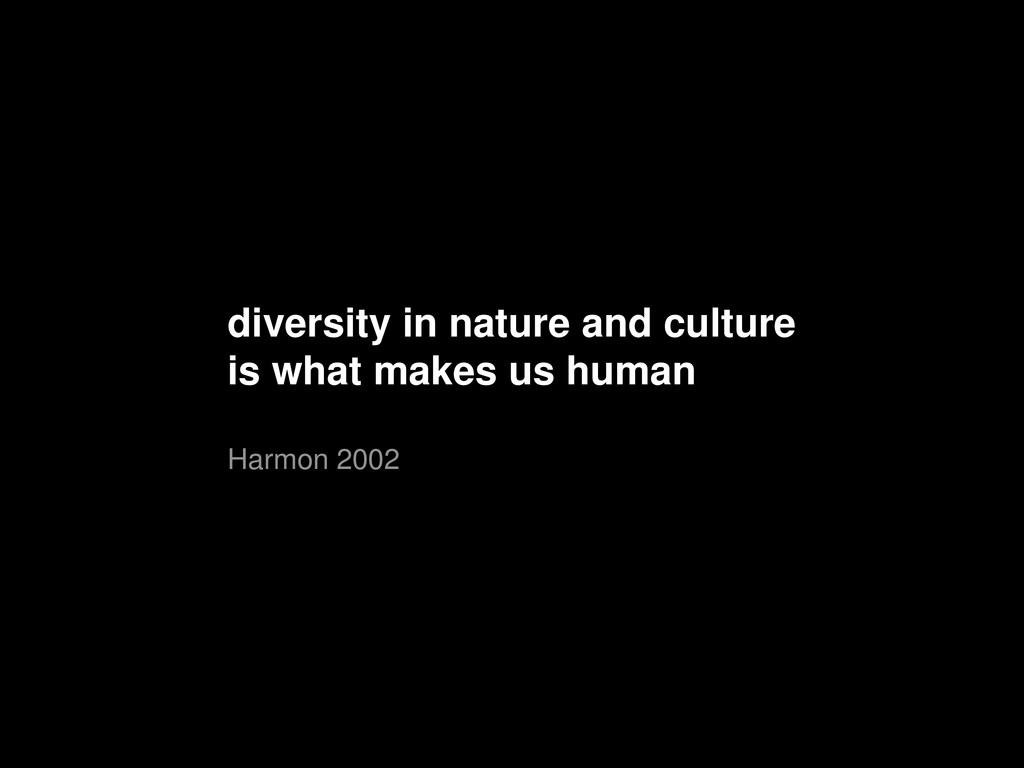 diversity in nature and culture is what makes u...