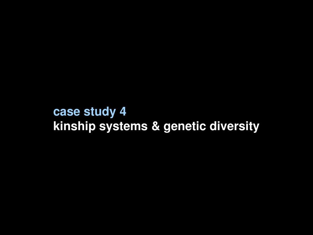 case study 4 kinship systems & genetic diversity