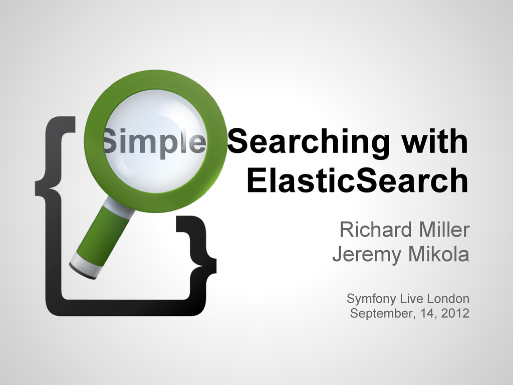 Simple Searching with ElasticSearch Richard Mil...