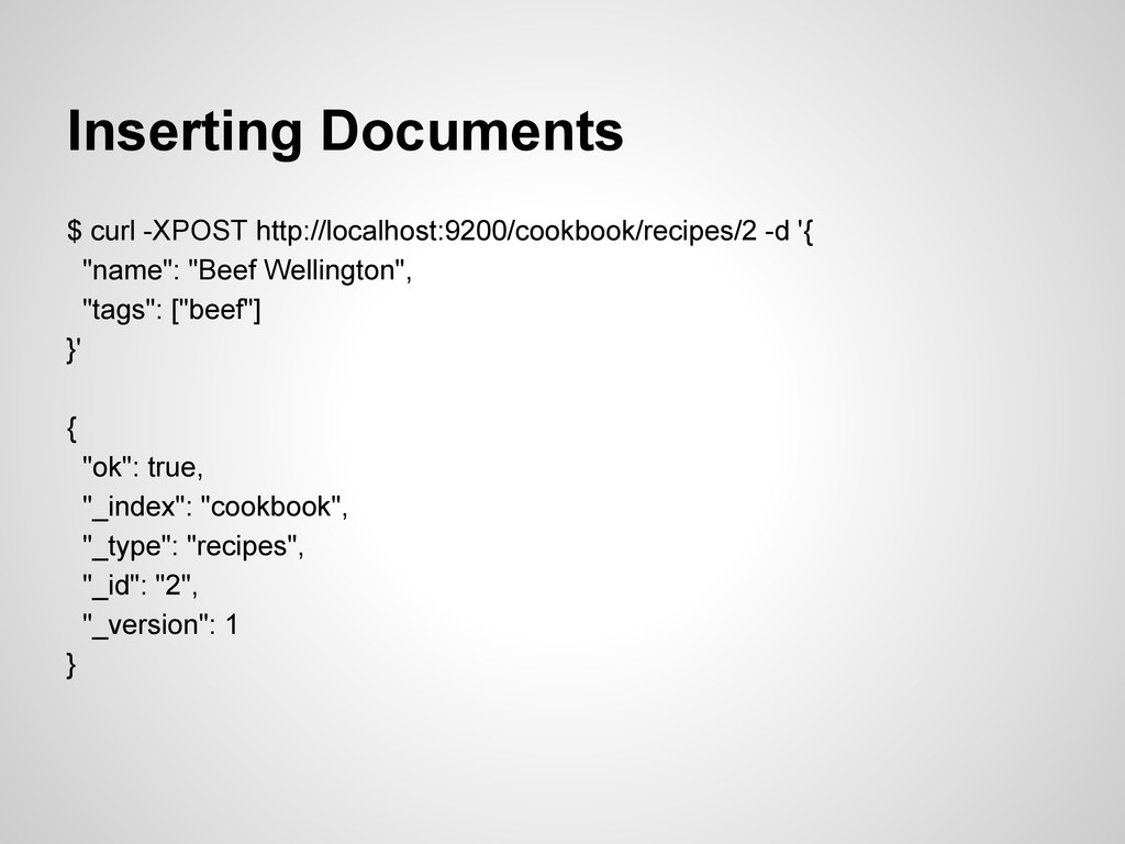 Inserting Documents $ curl -XPOST http://localh...