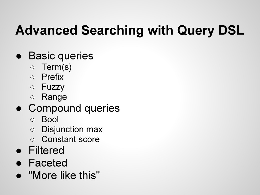 Advanced Searching with Query DSL ● Basic queri...