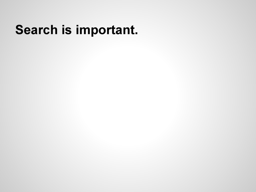 Search is important.