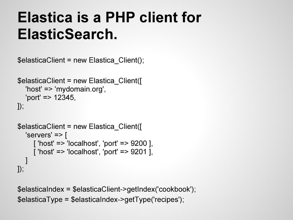 Elastica is a PHP client for ElasticSearch. $el...