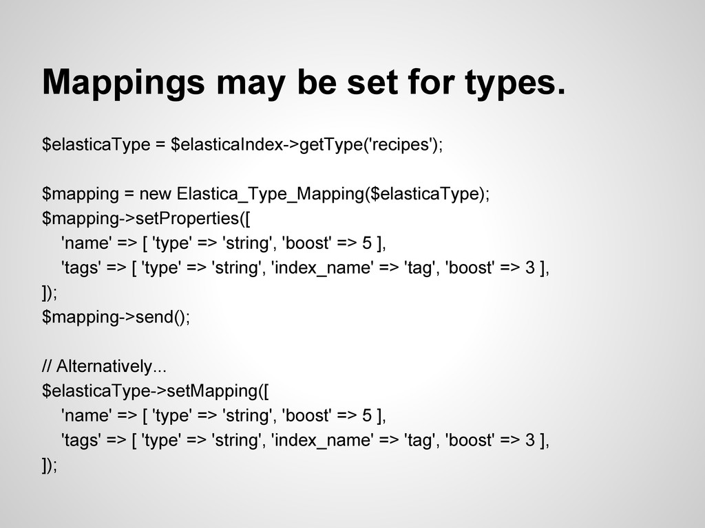 Mappings may be set for types. $elasticaType = ...