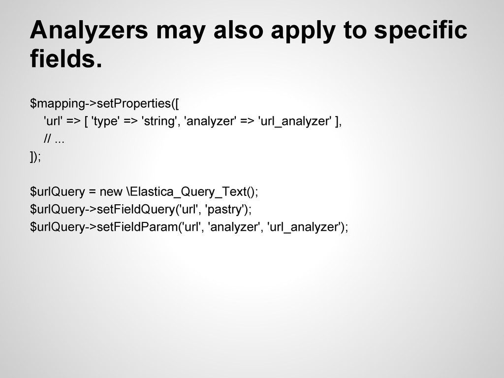 Analyzers may also apply to specific fields. $m...