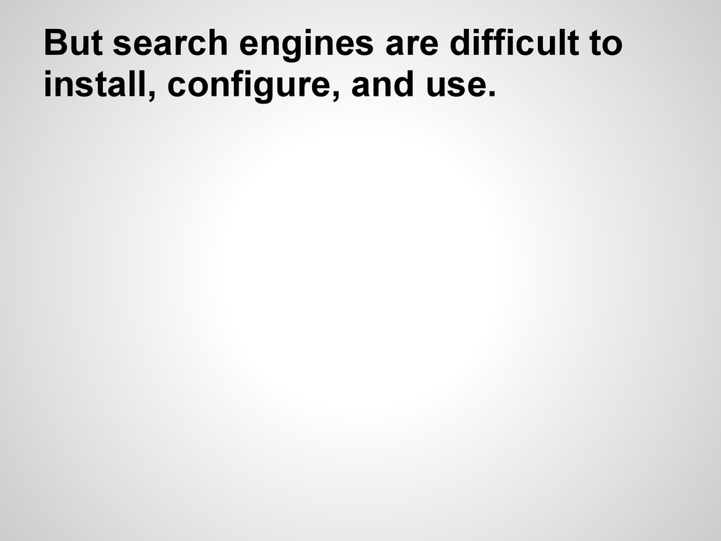 But search engines are difficult to install, co...