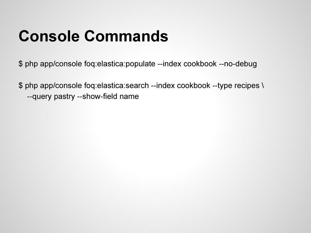 Console Commands $ php app/console foq:elastica...