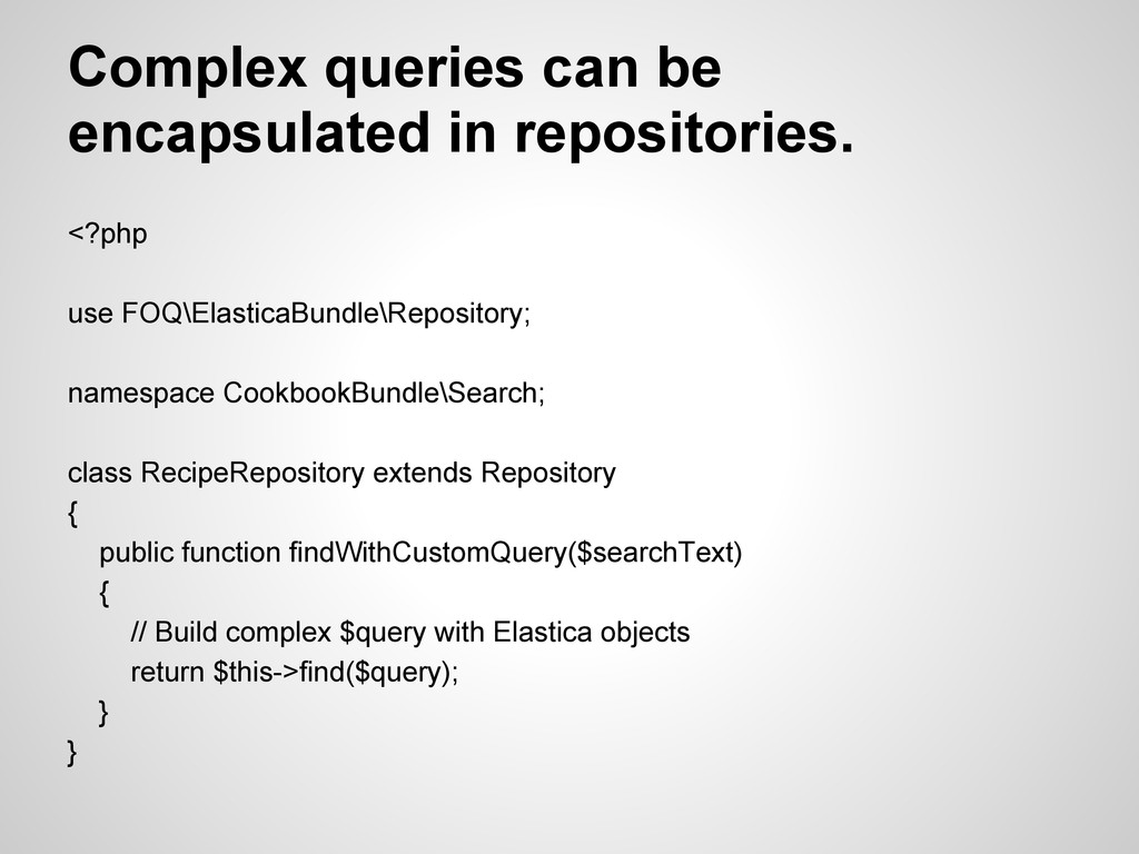 Complex queries can be encapsulated in reposito...