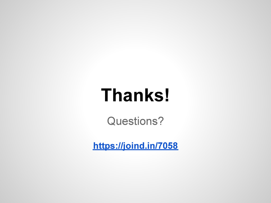 Thanks! Questions? https://joind.in/7058