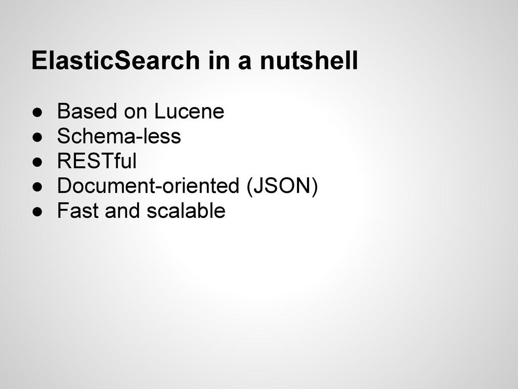 ElasticSearch in a nutshell ● Based on Lucene ●...
