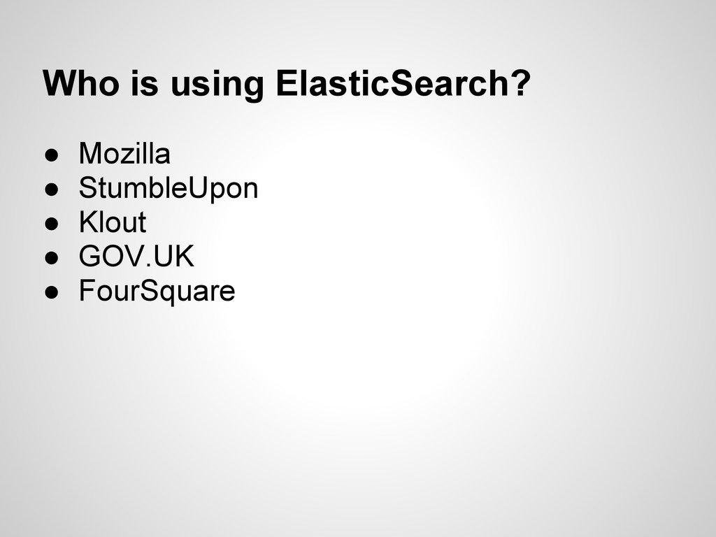 Who is using ElasticSearch? ● Mozilla ● Stumble...