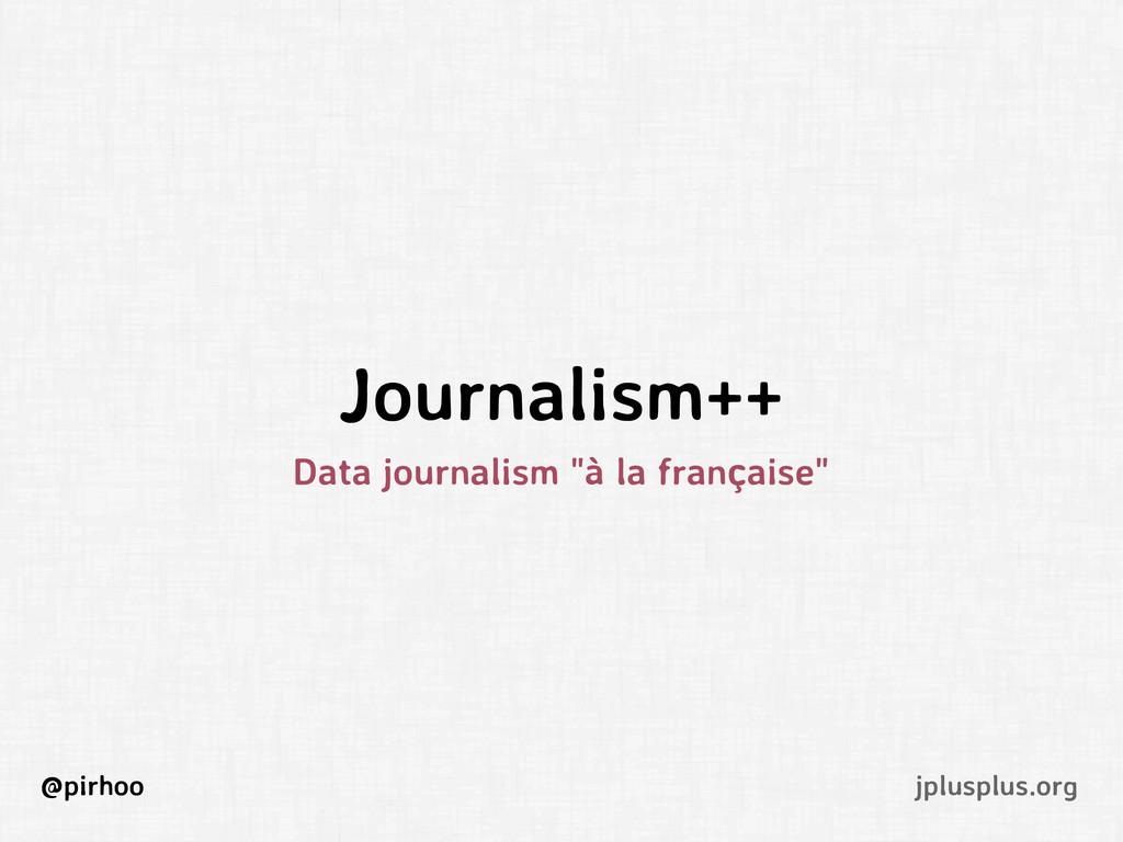 """Journalism++ Data journalism """"à la française"""" @..."""
