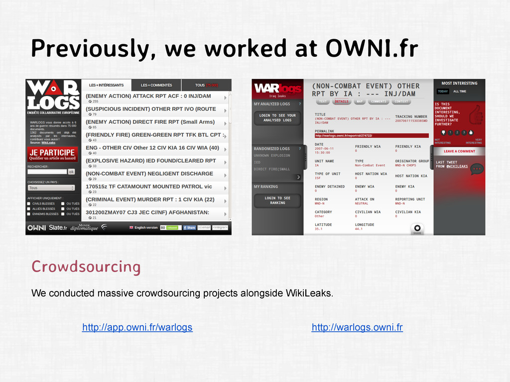 Previously, we worked at OWNI.fr Crowdsourcing ...
