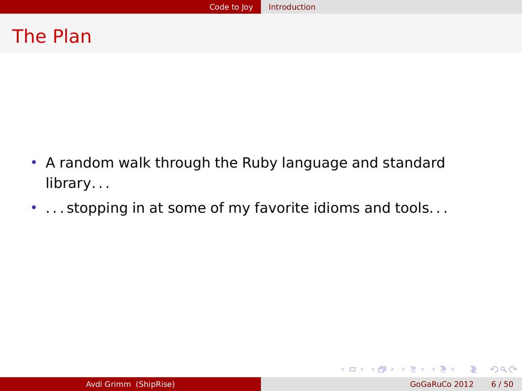 Code to Joy Introduction The Plan • A random wa...