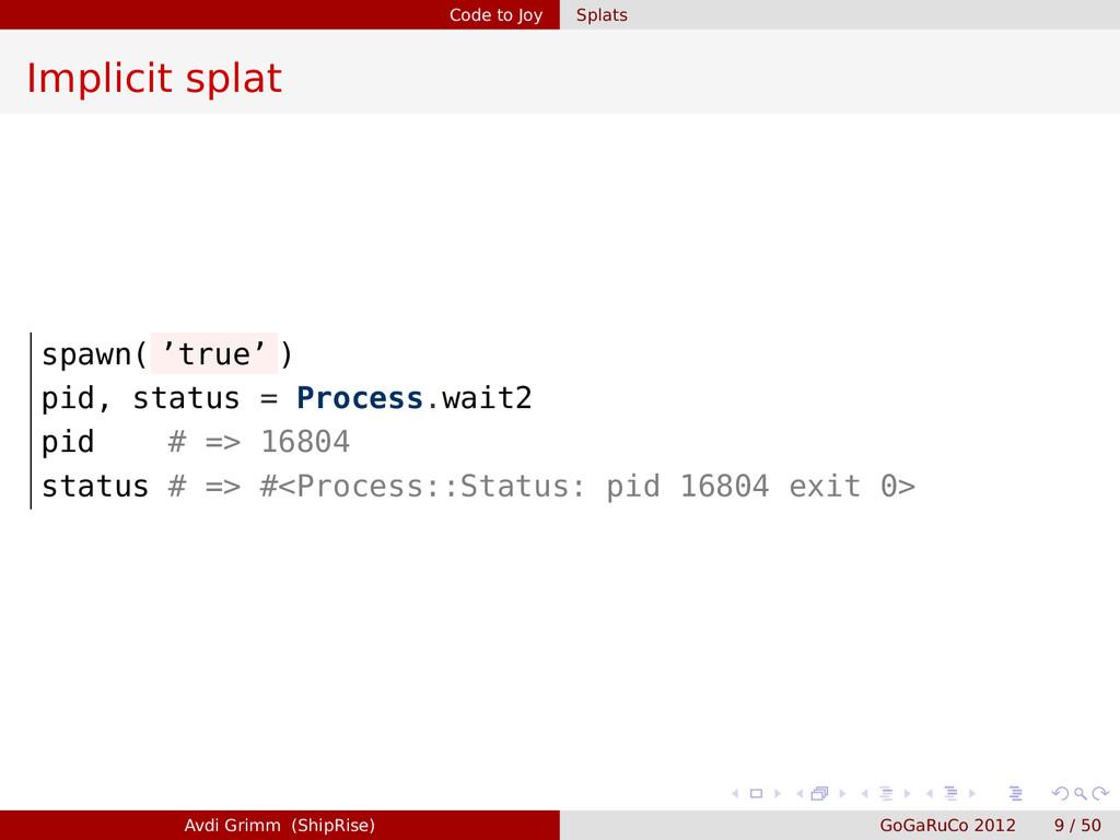 Code to Joy Splats Implicit splat spawn( 'true'...