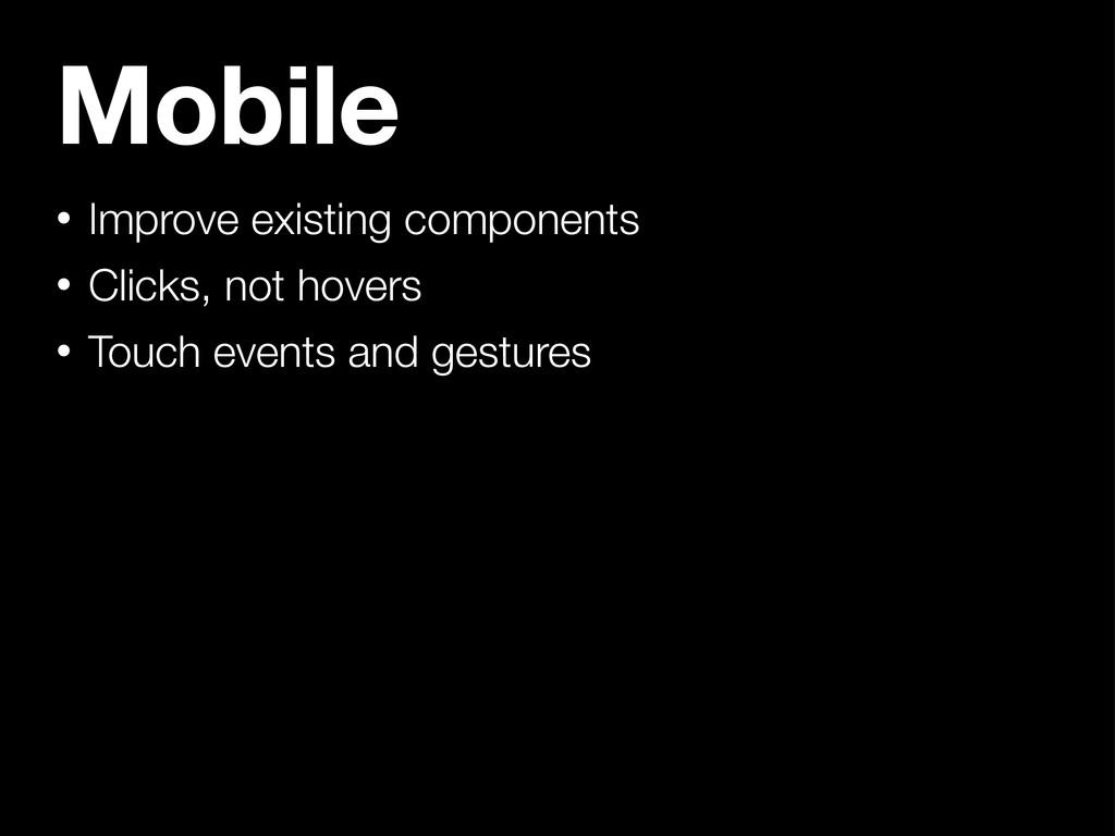 Mobile • Improve existing components • Clicks, ...