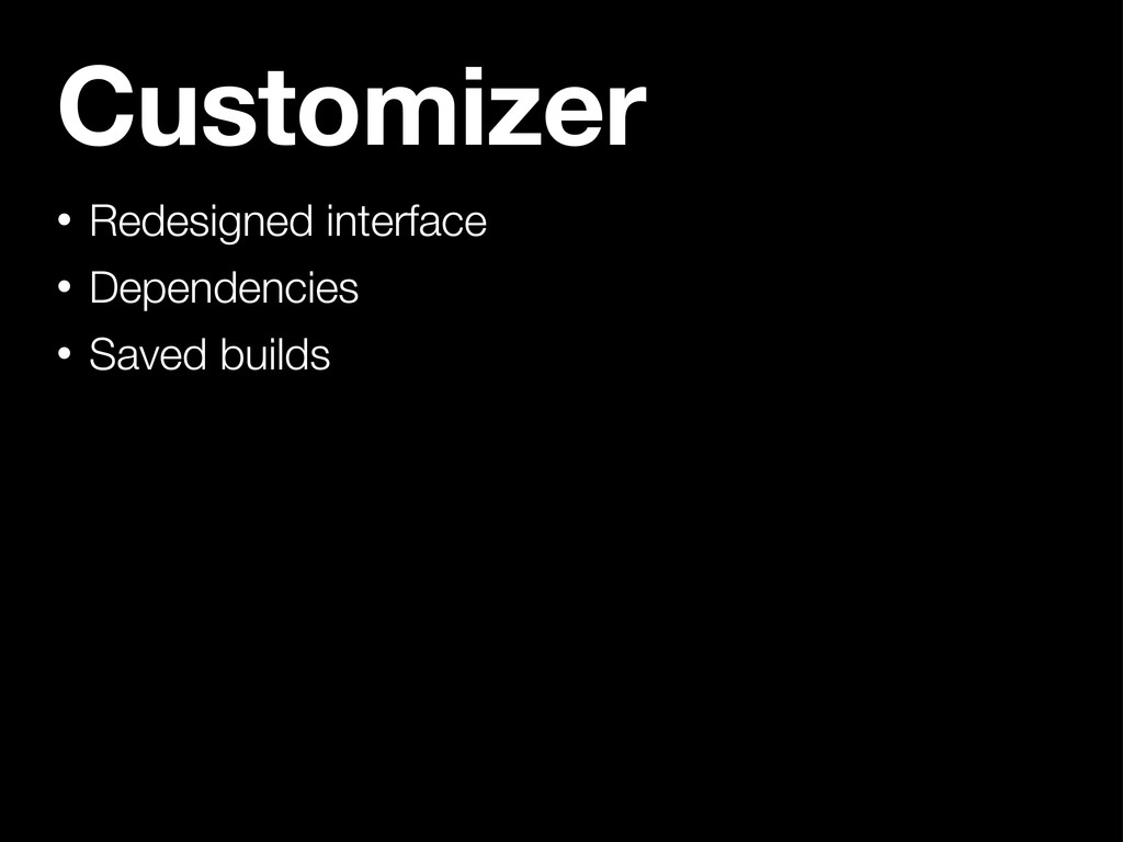 Customizer • Redesigned interface • Dependencie...