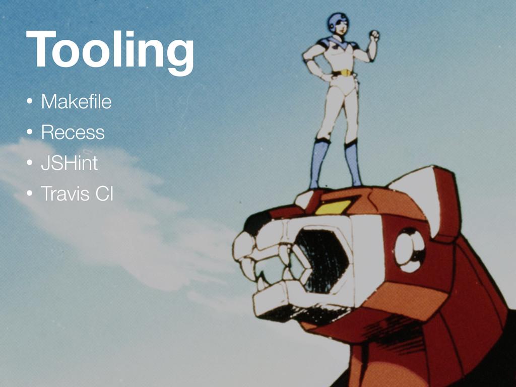 Tooling • Makefile • Recess • JSHint • Travis CI