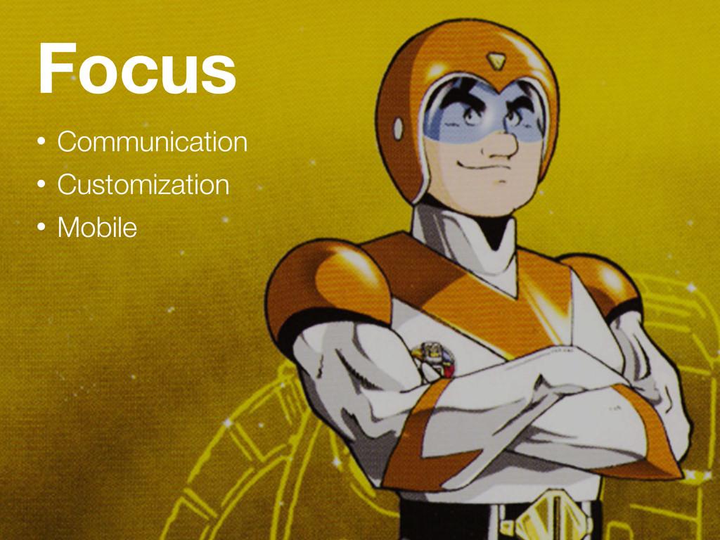 Focus • Communication • Customization • Mobile