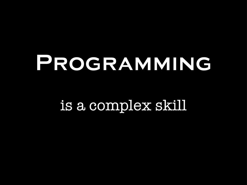 Programming is a complex skill