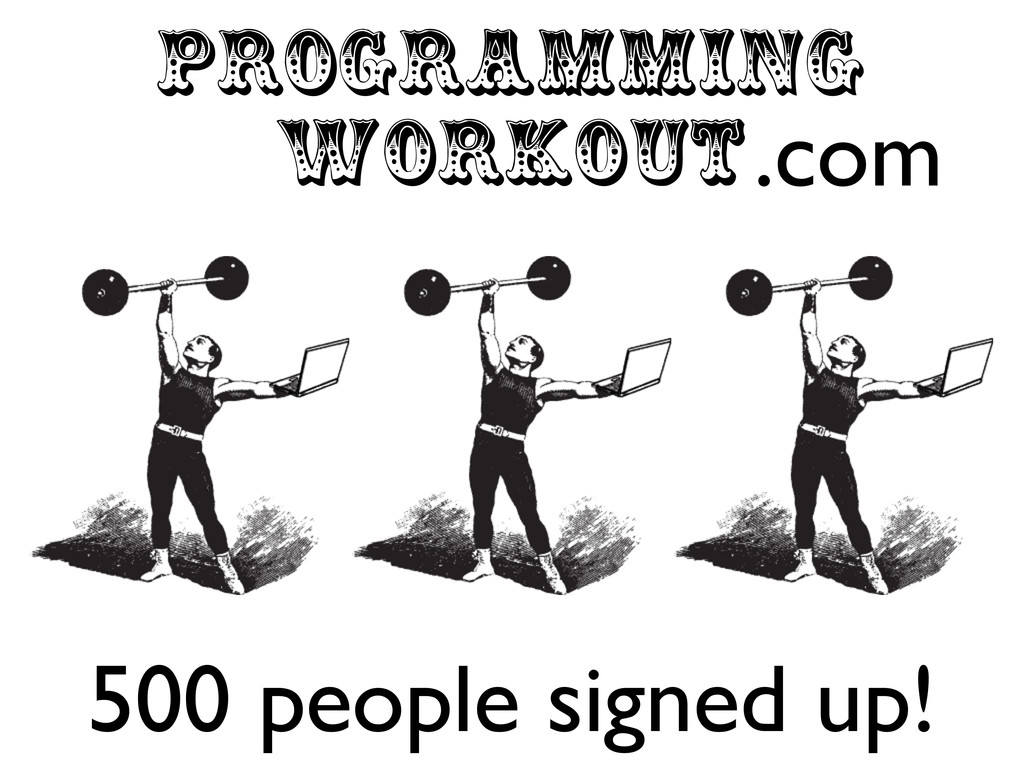 PROGRAMMING WORKOUT.com 500 people signed up!