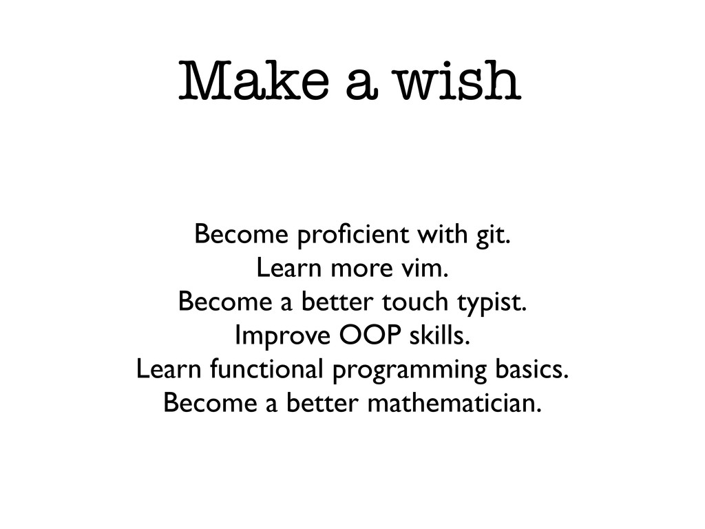 Become proficient with git. Learn more vim. Beco...