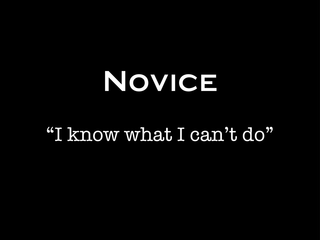 """Novice """"I know what I can't do"""""""