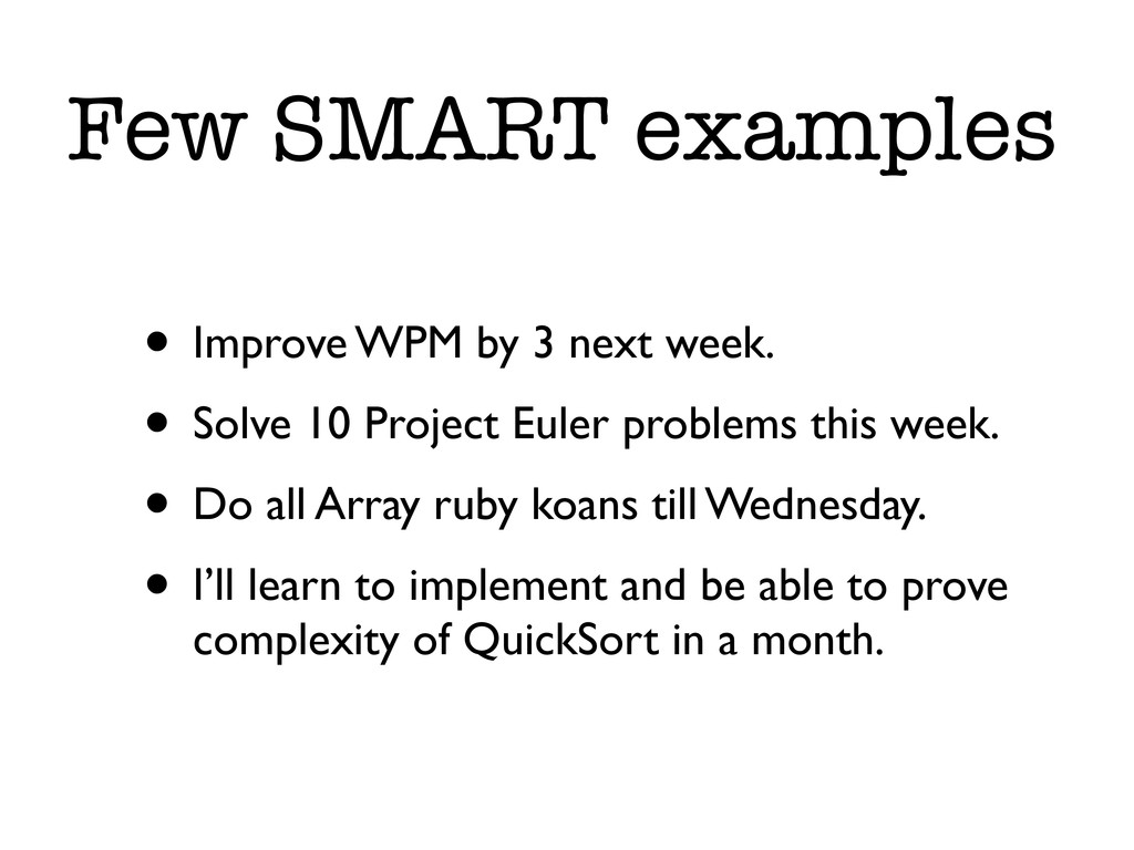 Few SMART examples • Improve WPM by 3 next week...