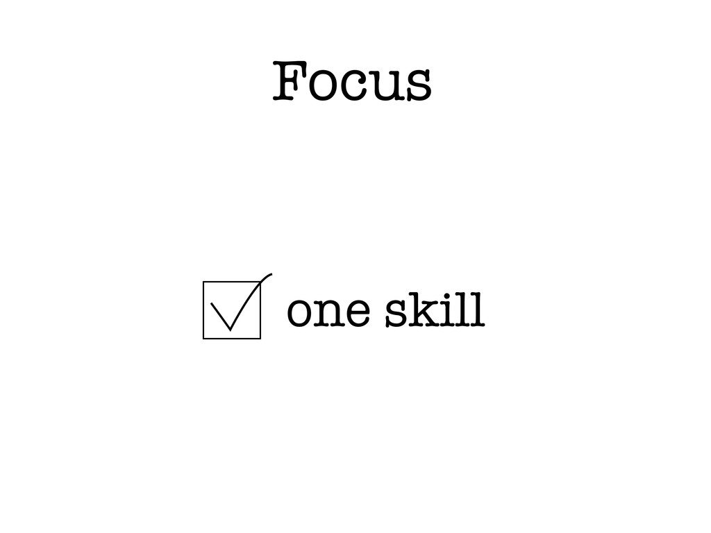 Focus one skill