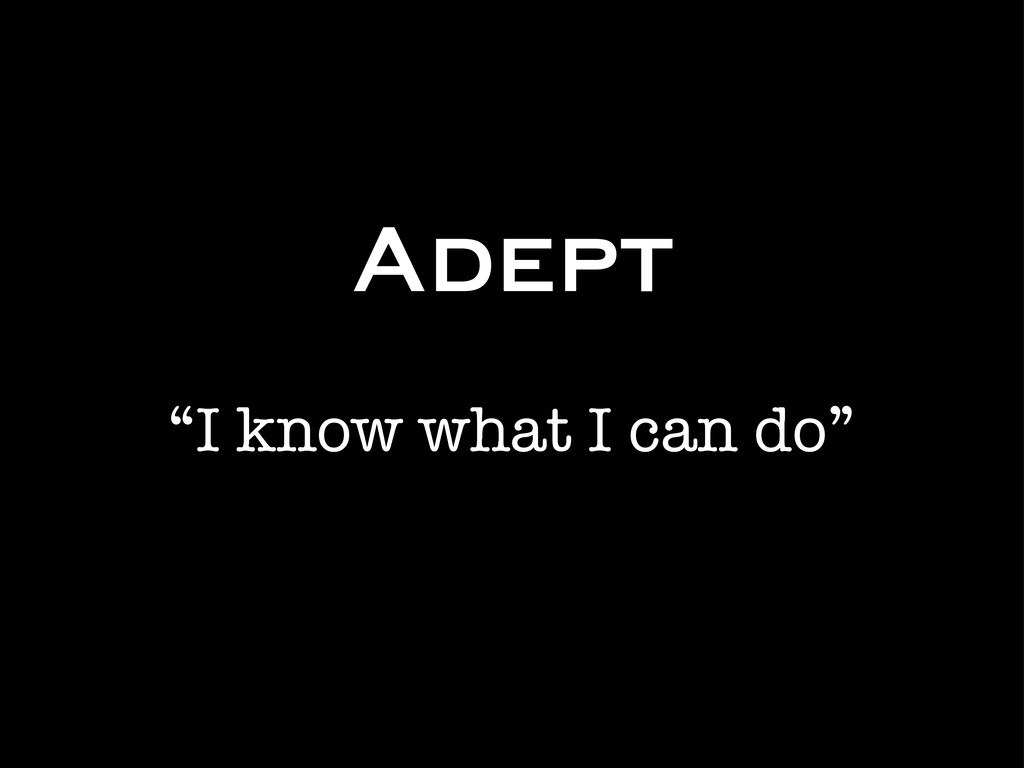 """Adept """"I know what I can do"""""""