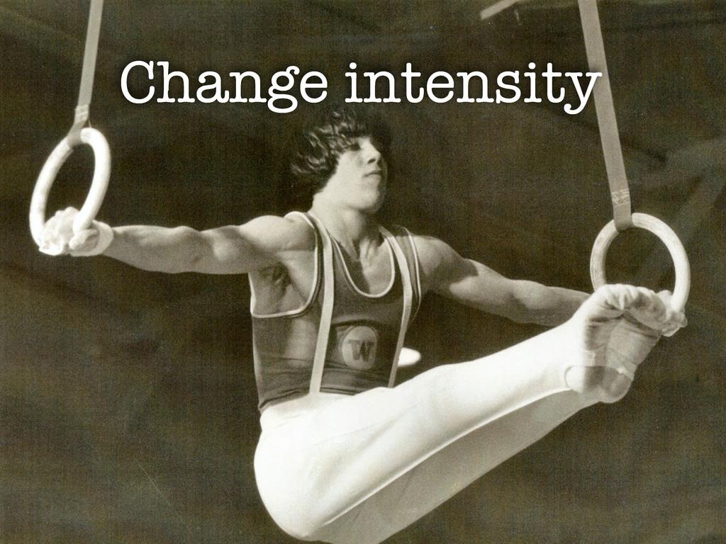 Change intensity