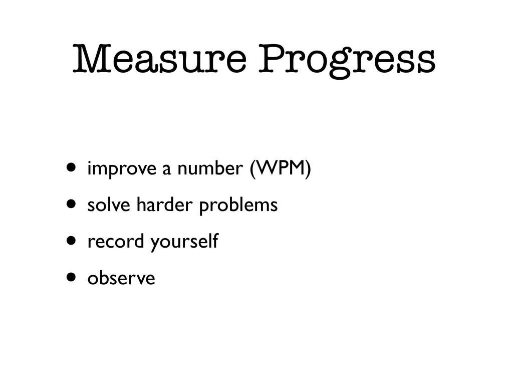 Measure Progress • improve a number (WPM) • sol...