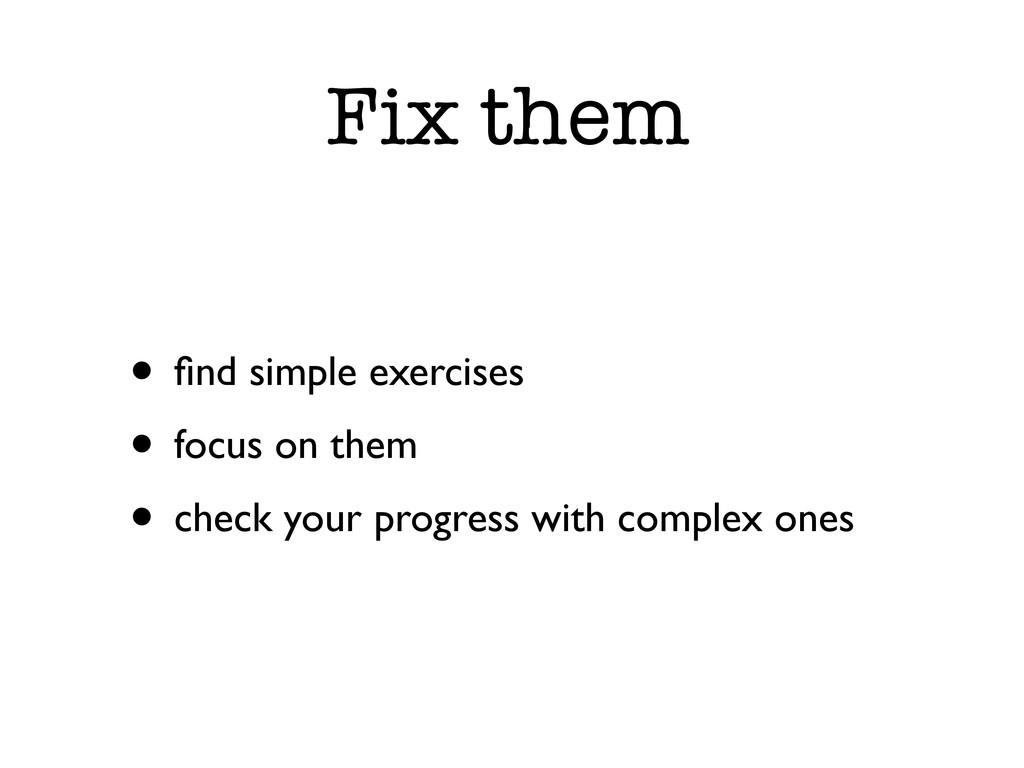 Fix them • find simple exercises • focus on them...