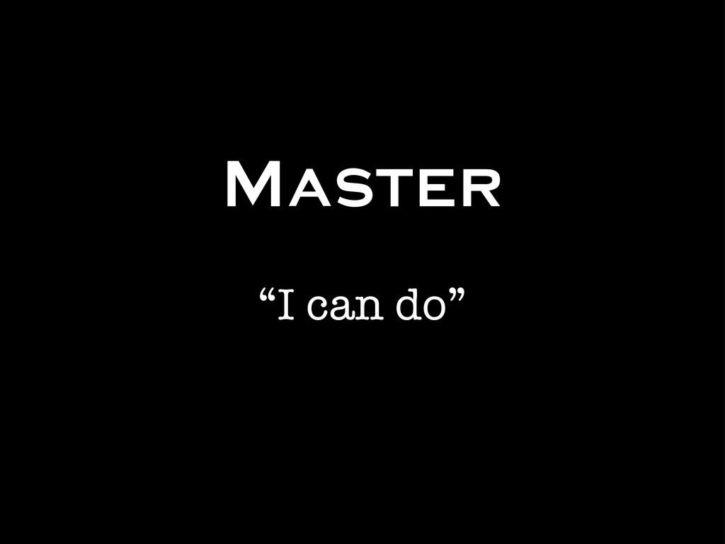 "Master ""I can do"""