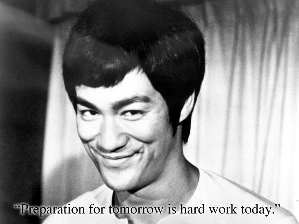 """""""Preparation for tomorrow is hard work today."""""""