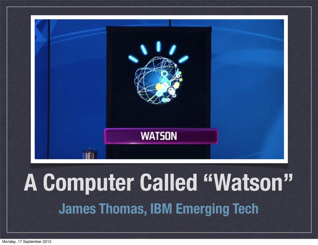"A Computer Called ""Watson"" James Thomas, IBM Em..."