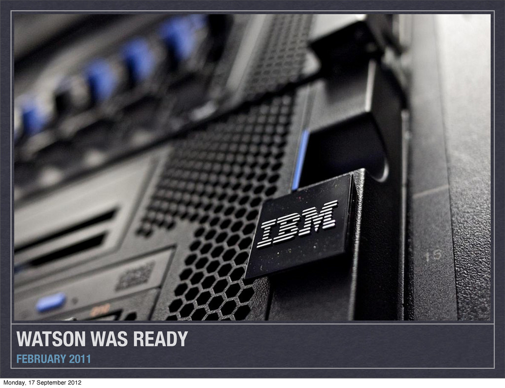 WATSON WAS READY FEBRUARY 2011 Monday, 17 Septe...