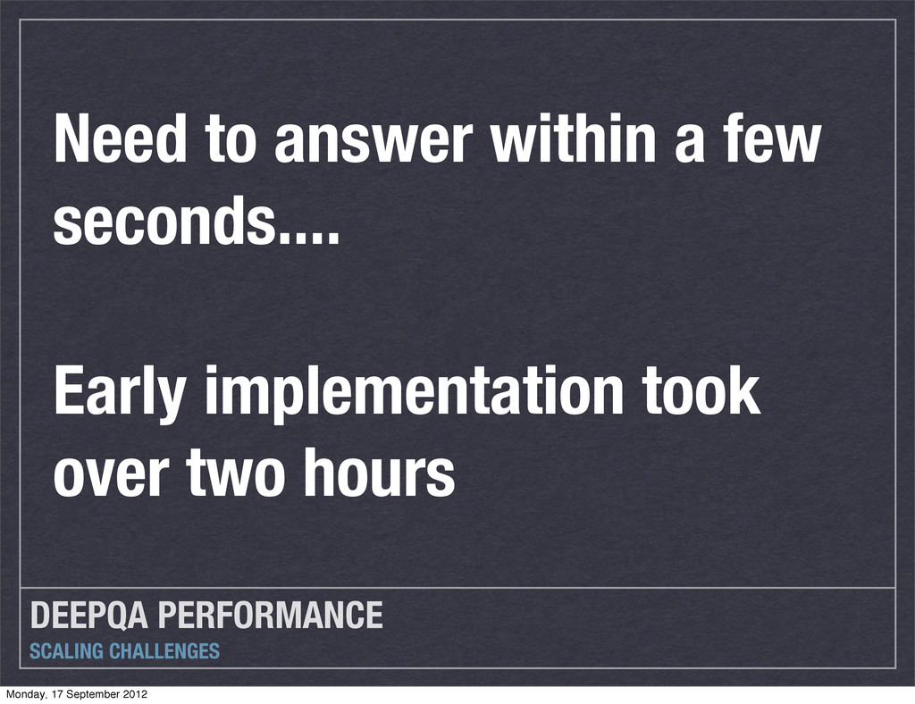 DEEPQA PERFORMANCE SCALING CHALLENGES Need to a...