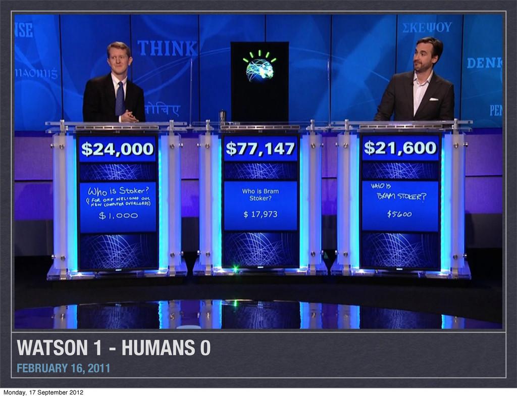 WATSON 1 - HUMANS 0 FEBRUARY 16, 2011 Monday, 1...
