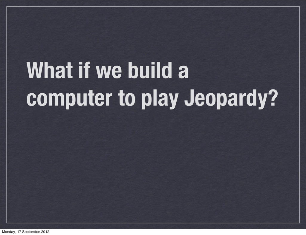 What if we build a computer to play Jeopardy? M...