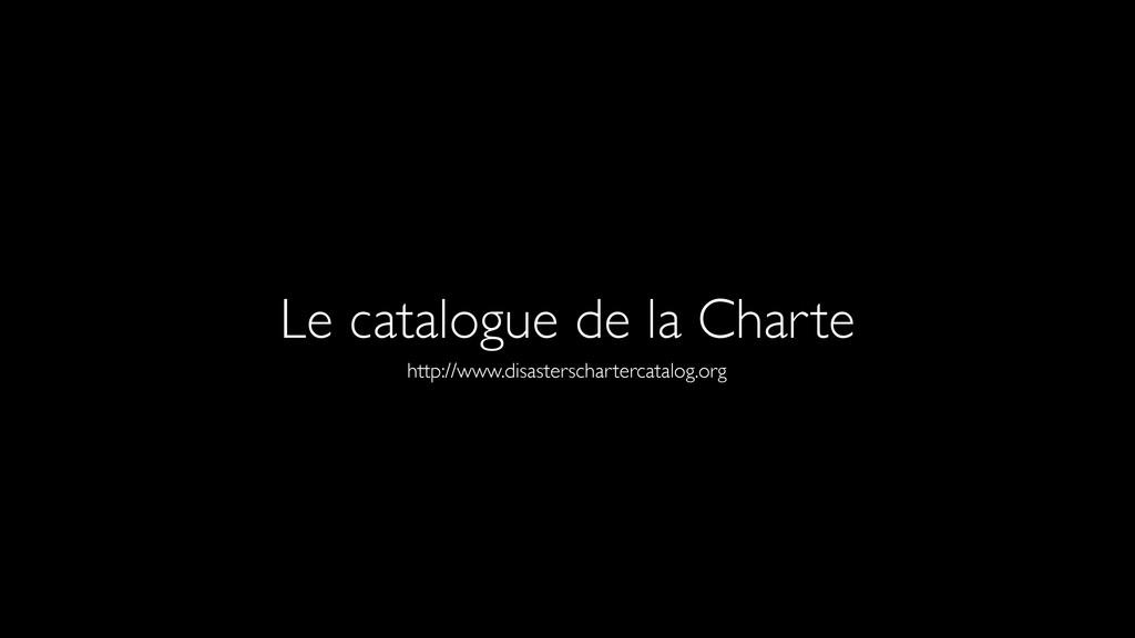 Le catalogue de la Charte http://www.disastersc...
