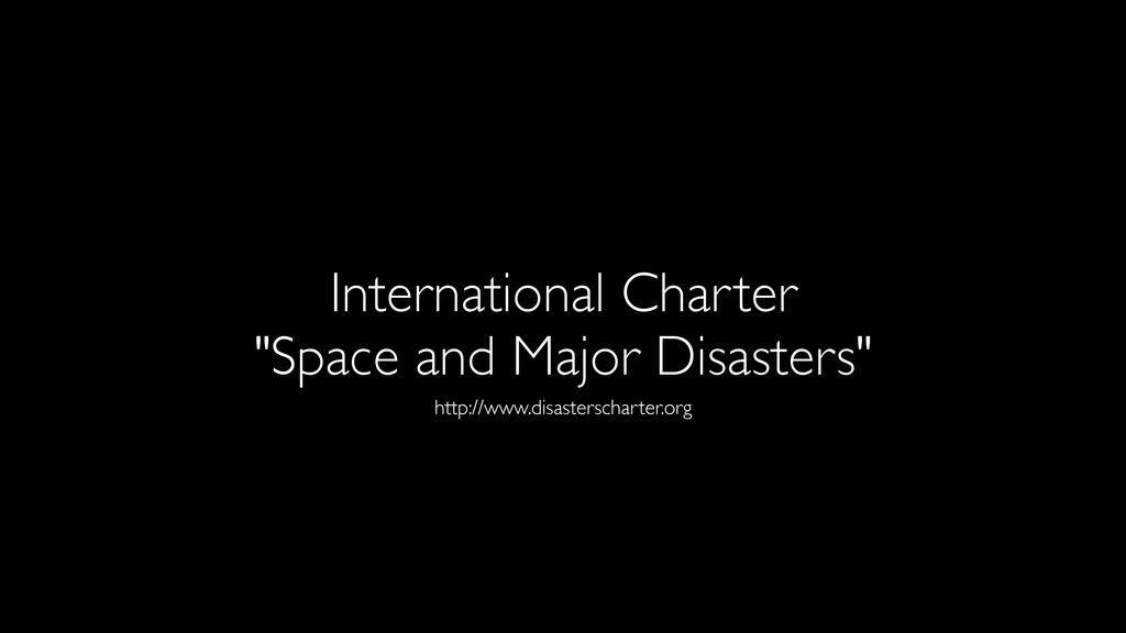"""International Charter """"Space and Major Disaster..."""