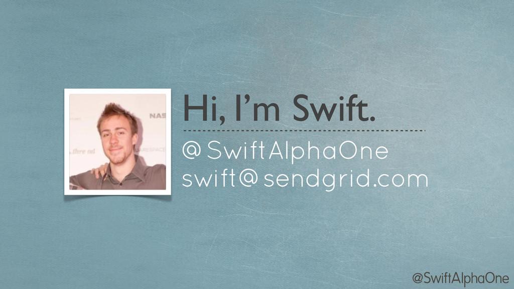 @SwiftAlphaOne @SwiftAlphaOne swift@sendgrid.co...