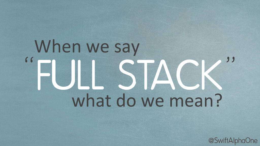 """@SwiftAlphaOne FULL STACK When we say """" """"..."""