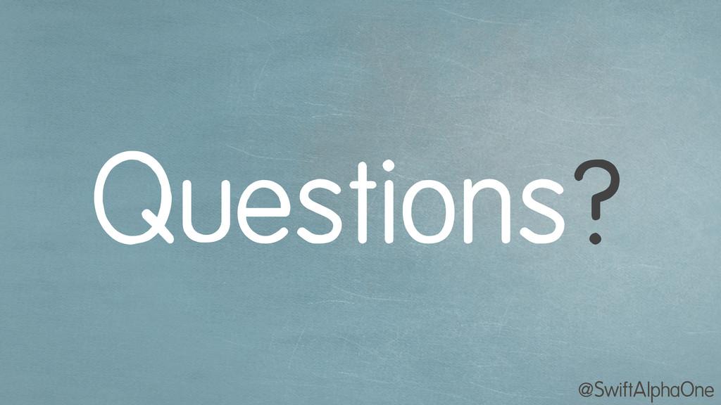 @SwiftAlphaOne Questions?