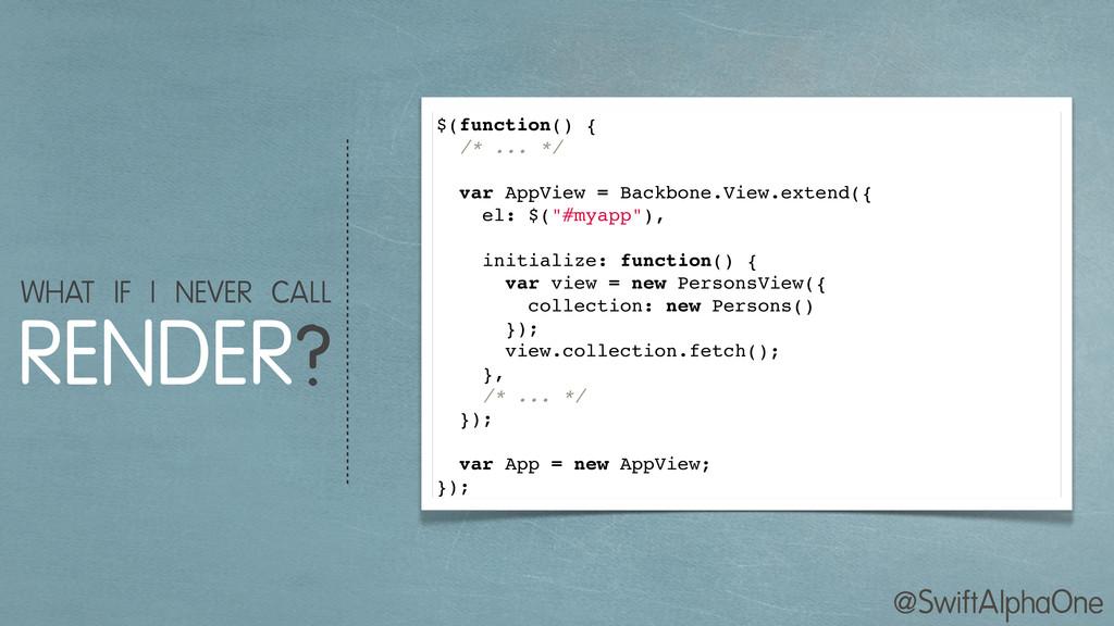 @SwiftAlphaOne $(function() { /* ... */ var App...