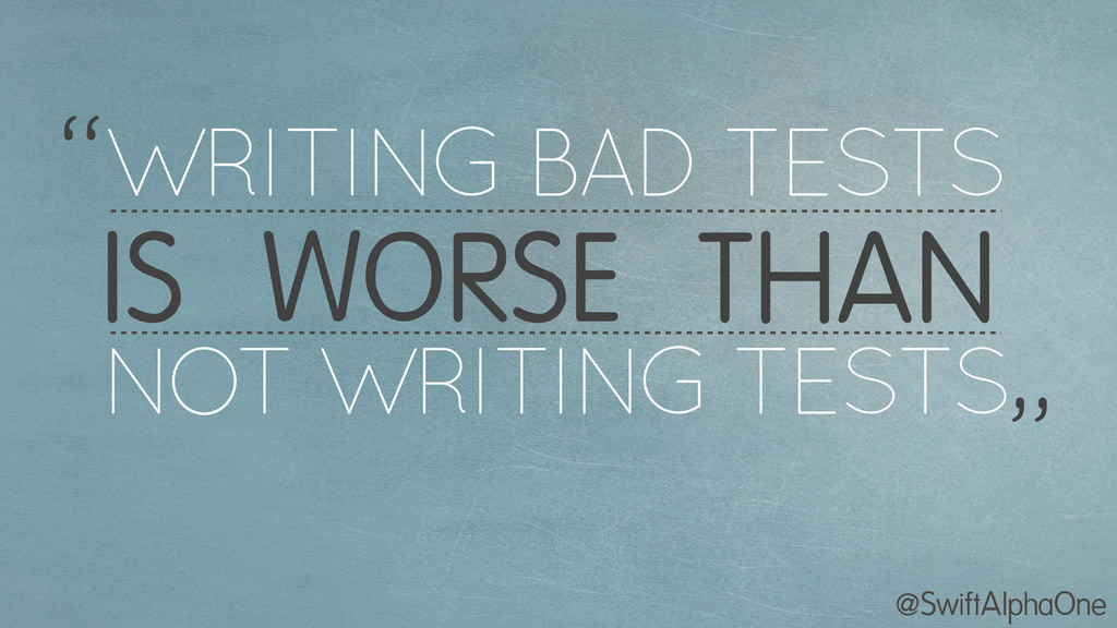 "@SwiftAlphaOne WRITING BAD TESTS "" "" IS WORSE T..."